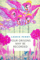 Your Orisons May Be Recorded by Laurie Penny