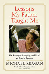 Lessons My Father Taught Me by Michael Reagan