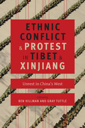 Ethnic Conflict and Protest in Tibet and Xinjiang by Ben Hillman