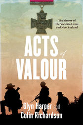 Acts of Valour: The History of the Victoria Cross and New Zealand by Glyn Harper