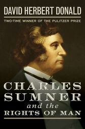 Charles Sumner and the Rights of Man by David Herbert Donald