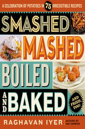 Smashed, Mashed, Boiled, and Baked--and Fried, Too! by Raghavan Iyer