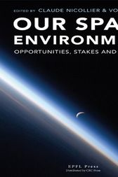 Our Space Environment, Opportunities, Stakes and Dangers by Claude Nicollier