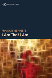 I Am That I Am by Francis Dale Bennett