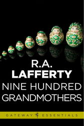 Nine Hundred Grandmothers by R. A. Lafferty