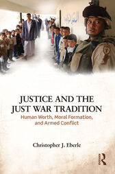 Justice and the Just War Tradition by Christopher J. Eberle