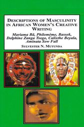 Descriptions of Masculinity in African Women's Creative Writing by Sylvester Mutunda