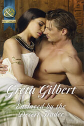 Enslaved By The Desert Trader (Mills & Boon Historical) by Greta Gilbert