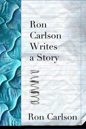 Ron Carlson Writes a Story by Ron Carlson