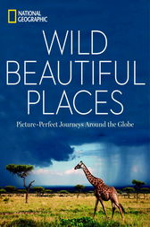Wild, Beautiful Places by National Geographic;  George Stone