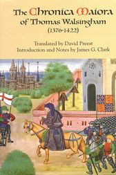 The Chronica Maiora of Thomas Walsingham (1376-1422) by David Preest