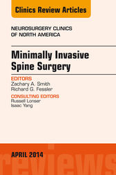 Minimally Invasive Spine Surgery, An Issue of Neurosurgery Clinics of North America, E-Book by Richard G Fessler