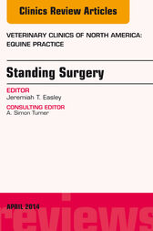 Standing Surgery, An Issue of Veterinary Clinics of North America: Equine Practice, E-Book by Jeremiah Easley