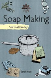 Self-Sufficiency: Soap Making by Sarah Ade