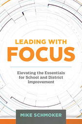 Leading with Focus by Mike Schmoker