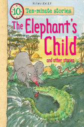 Ten-minute Stories The Elephant's Child and other stories by Miles Kelly