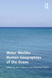 Water Worlds: Human Geographies of the Ocean by Kimberley Peters
