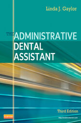 The Administrative Dental Assistant - E-Book by Linda J Gaylor