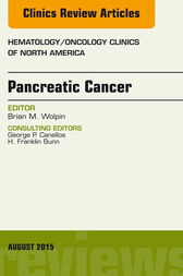 Pancreatic Cancer, An Issue of Hematology/Oncology Clinics of North America, E-Book by Brian M. Wolpin