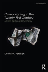 Campaigning in the Twenty-First Century by Dennis W. Johnson