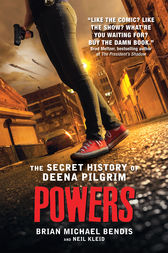 Powers: The Secret History of Deena Pilgrim by Brian Michael Bendis