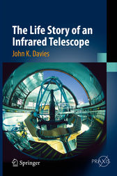 The Life Story of an Infrared Telescope by John K. Davies