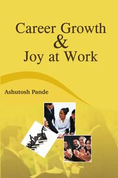 Career Growth and Joy at Work by Ashutosh Pande