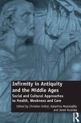 Infirmity in Antiquity and the Middle Ages by Christian Krötzl