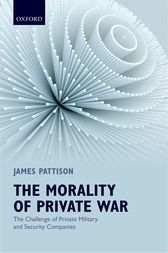 The Morality of Private War: The Challenge of Private Military and Security Companies