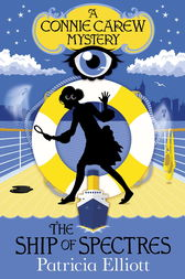 The Connie Carew Mysteries: The Ship of Spectres by Patricia Elliott