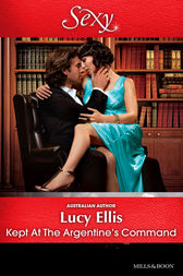 Kept At The Argentine's Command by Lucy Ellis