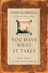 You Have What It Takes by John Eldredge