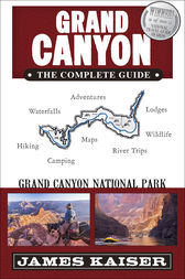 Grand Canyon: The Complete Guide by James Kaiser