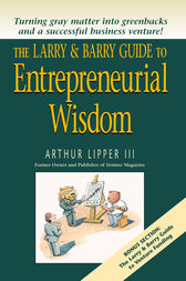 The Larry & Barry Guide to Entrepreneurial Wisdom by Arthur Lipper