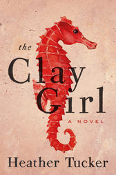 The Clay Girl by Heather Tucker