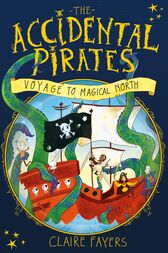 Voyage to Magical North: The Accidental Pirates 1 by Claire Fayers
