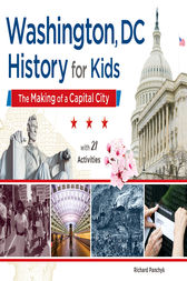 Washington, DC, History for Kids by Richard Panchyk