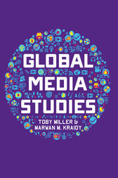 Global Media Studies by Toby Miller