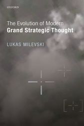 The Evolution of Modern Grand Strategic Thought by Lukas Milevski