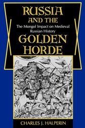 Russia and the Golden Horde by Charles Halperin