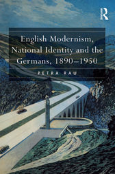 English Modernism, National Identity and the Germans, 1890–1950 by Petra Rau