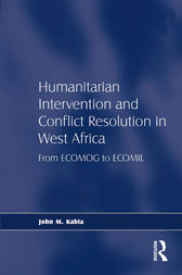 Humanitarian Intervention and Conflict Resolution in West Africa by John M. Kabia