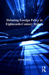Debating Foreign Policy in Eighteenth-Century Britain by Jeremy Black