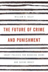 The Future of Crime and Punishment by William R. Kelly