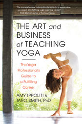 The Art and Business of Teaching Yoga by Amy Ippoliti