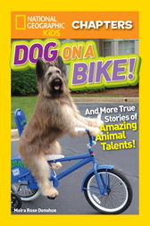 National Geographic Kids Chapters: Dog on a Bike by Moira Rose Donohue