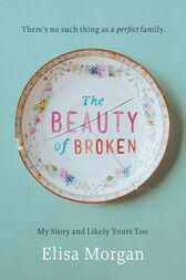 The Beauty of Broken by Elisa Morgan