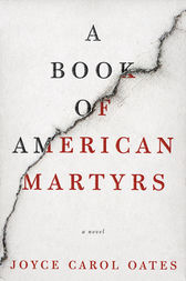 A Book of American Martyrs by Joyce Carol Oates