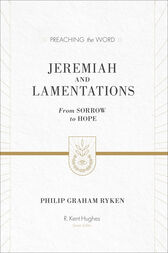 Jeremiah and Lamentations (ESV Edition) by Philip Graham Ryken