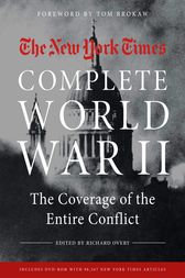 New York Times Book of World War II 1939-1945 by The New York Times;  Tom Brokaw;  Richard Overy